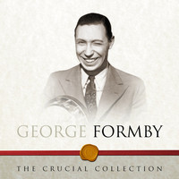 George Formby - The Crucial Collection