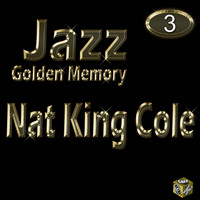 Nat King Cole - Jazz Golden Memory, Vol. 3