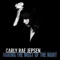 Carly Rae Jepsen - Making The Most Of The Night