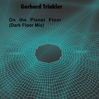 Gerhard Trinkler - On the Planet Floor (Dark Floor Mix)