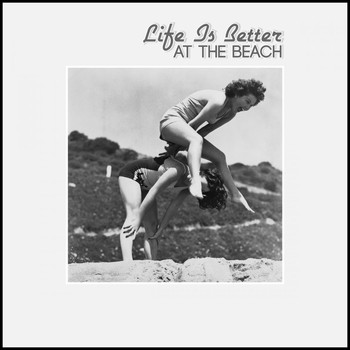 Various Artists - Life Is Better at the Beach
