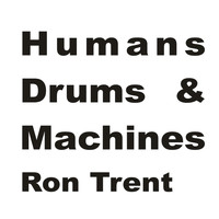 Ron Trent - Humans, Drums & Machines Album Sampler 2