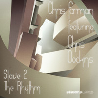 Chris Forman - Slave 2 The Rhythm (feat. Chris Dockins)