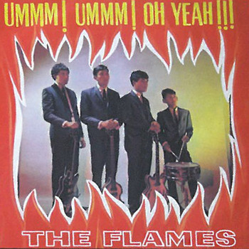 The Flames - Ummm! Ummm! Oh Yeah!!! / Non-Album Singles (A&B Sides)