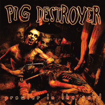 Pig Destroyer - Prowler in the Yard (Deluxe Reissue)