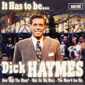 Dick Haymes - It Has to Be Dick Haymes