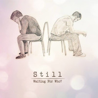 Still - Waiting for Who? - Single