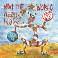 Public Image Ltd. - What The World Needs Now...