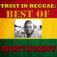 Mighty Sparrow - Trust In Reggae: Best Of Mighty Sparrow
