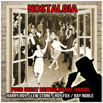 Harry Roy, Lew Stone, Roy Fox and Ray Noble - Nostalgia : Four Great British Dance Bands