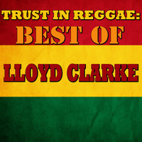 Lloyd Clarke - Trust In Reggae: Best Of Lloyd Clarke
