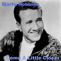 Marty Robbins - Come A Little Bit Closer