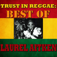 Laurel Aitken - Trust In Reggae: Best Of Laurel Aitken