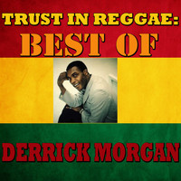 Derrick Morgan - Trust In Reggae: Best Of Derrick Morgan