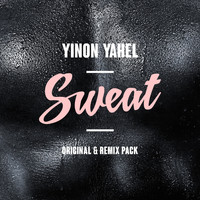 Yinon Yahel - Sweat (Original & Remix Pack)