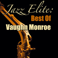 Vaughn Monroe - Jazz Elite: Best Of Vaughn Monre