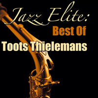 Toots Thielemans - Jazz Elite: Best Of Toots Thielemans