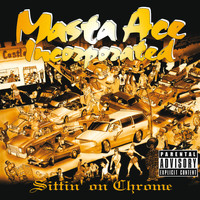 Masta Ace Incorporated - Sittin' On Chrome (Deluxe Edition [Explicit])