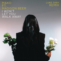Mako feat. Madison Beer - I Won't Let You Walk Away (Luke Shay Remix)