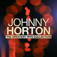 Johnny Horton - The Greatest Hits Collection