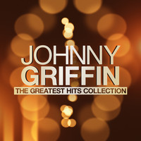 Johnny Griffin - The Greatest Hits Collection