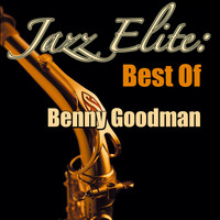 Benny Goodman - Jazz Elite: Best Of Benny Goodman