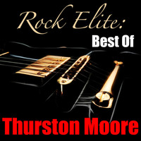 Thurston Moore - Rock Elite: Best of Thurston Moore