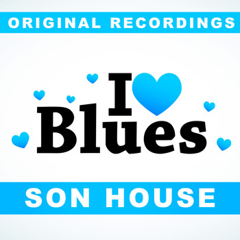 Son House - I Love Blues