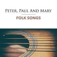 Peter, Paul and Mary - Folk Songs