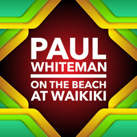 Paul Whiteman - On The Beach At Waikiki