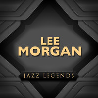 Lee Morgan - Jazz Legend