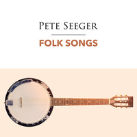 Pete Seeger - Folk Songs