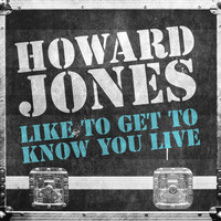 Howard Jones - Like To Get To Know You