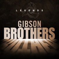 Gibson Brothers - Legends - Gibson Borthers