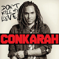Conkarah - Don't Kill My Love