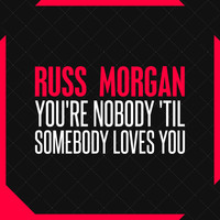 Russ Morgan - You're Nobody 'til Somebody Loves You