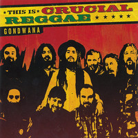 Gondwana - This Is Crucial Reggae