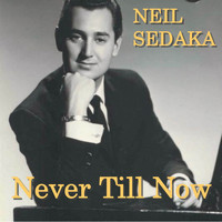 Neil Sedaka - Never Till Now