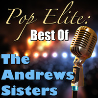 The Andrews Sisters - Pop Elite: Best Of The Andrews Sisters