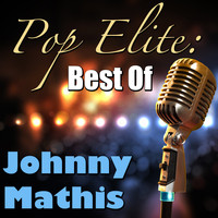 Johnny Mathis - Pop Elite: Best Of Johnny Mathis