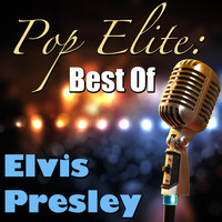 Elvis Presley - Pop Elite: Best Of Elvis Presley