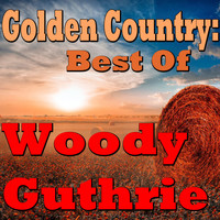 Woody Guthrie - Golden Country: Best Of Woody Guthrie