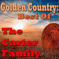 The Carter Family - Golden Country: Best Of The Carter Family
