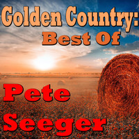 Pete Seeger - Golden Country: Best Of Pete Seeger