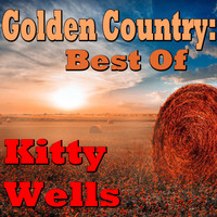 Kitty Wells - Golden Country: Best Of Kitty Wells