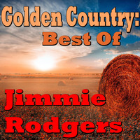 Jimmie Rodgers - Golden Country: Best Of Jimmie Rodgers