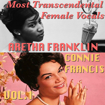 Connie Francis and Aretha Franklin - Most Transcendental Female Vocals: Connie Francis & Aretha Franklin, Vol.1