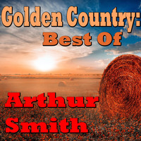 Arthur Smith - Golden Country: Best Of Arthur Smith