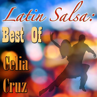 Celia Cruz - Latin Salsa: Best Of Celia Cruz