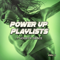 Ultimate Dance Hits - Power Up Playlists, Vol. 1: 1 Hour of Dance Music for Your Workout and Fitness Routine
